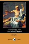 The Apology, and the Cavalry General (Dodo Press) - Xenophon
