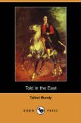 Told in the East (Dodo Press) - Mundy, Talbot