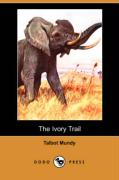 The Ivory Trail (Dodo Press) - Mundy, Talbot