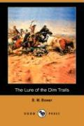The Lure of the Dim Trails - Bower, B. M.