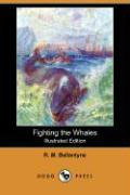 Fighting the Whales (Illustrated Edition) (Dodo Press) - Ballantyne, R. M.