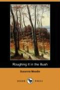 Roughing It in the Bush (Dodo Press) - Moodie, Susanna