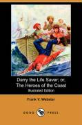 Darry the Life Saver; Or, the Heroes of the Coast (Illustrated Edition) (Dodo Press) - Webster, Frank V.