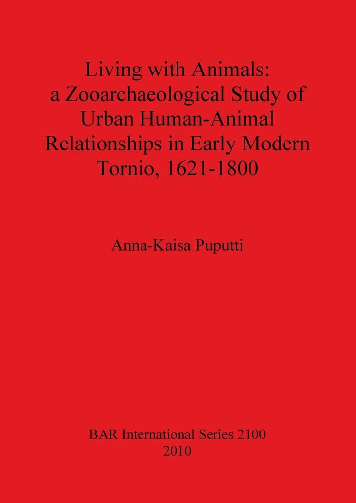 Living with Animals: A Zooarchaeological Study of Urban Human-Animal Relationships in Early Modern Tornio (Northern Finland), 1621-1800
