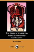 The Works of Aristotle the Famous Philosopher (Illustrated Edition) (Dodo Press)