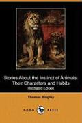 Stories about the Instinct of Animals: Their Characters and Habits (Illustrated Edition) (Dodo Press) - Bingley, Thomas
