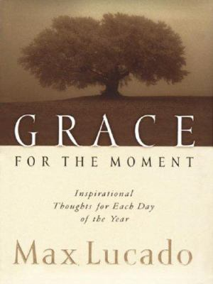 Grace for the Moment : Inspirational Thoughts for Each Day of the Year - Max Lucado