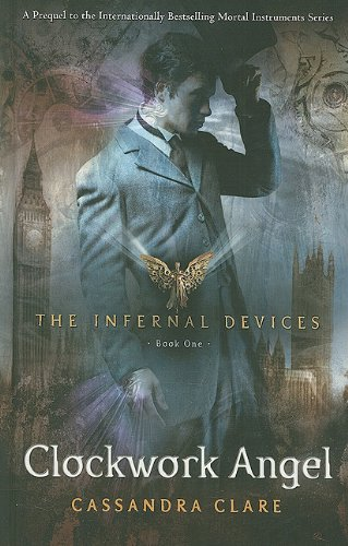 The Clockwork Angel (Infernal Devices) - Cassandra Clare