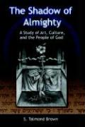 The Shadow of the Almighty: A Study of Art, Culture, and the People of God