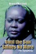 Until the Sun Shines No More: The Symphony