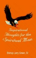 Inspirational Thoughts for the Spiritual Man - Green Sr, Bishop Larry