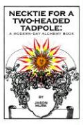 Necktie for a Two-Headed Tadpole: A Modern-Day Alchemy Book