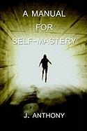 A Manual for Self-Mastery - Anthony, J.