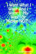 I Want What I Want and I Want It My Way (or Maybe Not!) - Kleinman, Shelley