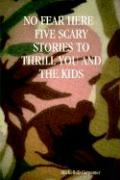 No Fear Here Five Scary Stories to Thrill You and the Kids - Carpenter, Michelle D.