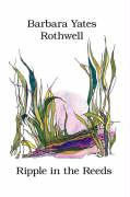 Ripple in the Reeds - Yates-Rothwell, Barbara