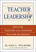 Teacher Leadership: Improving Teaching and Learning from Inside the Classroom - Wilmore, Elaine L.