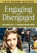 Engaging the Disengaged: How Schools Can Help Struggling Students Succeed - Easton, Lois Brown