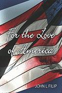 For the Love of America - Filip, John L.
