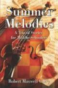 Summer Melodies: A Trio of Stories for Middle-Schoolers - Curry, Robert Maxwell