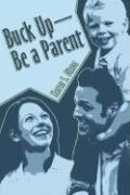 Buck Up - Be a Parent - Dixon, Karen S.