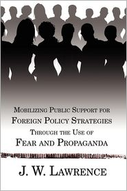 Mobilizing Public Support for Foreign Policy Strategies Through the Use of Fear and Propaganda