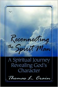 Reconnecting the Spirit Man: A Spiritual Journey Revealing God's Character
