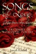 Songs of Love...Gifts from the Heart: A Treasury of Romantic Poetry - Randell, Joseph