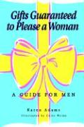 Gifts Guaranteed to Please a Woman: A Guide for Men - Adams, Karen
