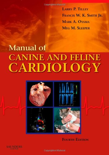 Manual of Canine and Feline Cardiology, 4e - Larry P. Tilley DVM DACVIM(Internal Medicine); Francis W. K. Smith Jr. DVM DACVIM(Internal Medicine & Cardiolo