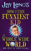 Jay Leno's How to Be the Funniest Kid in the Whole Wide World: Or Just in Your Class