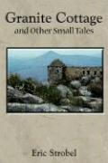 Granite Cottage and Other Small Tales - Strobel, Eric