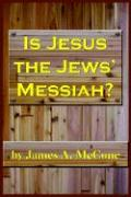 Is Jesus the Jews' Messiah? - McCune, James A.