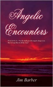 """Angelic Encounters: Psalm 91:11 - """"For He Shall Give His Angels Charge Over Thee to Keep Thee in All Thy Ways"""""""
