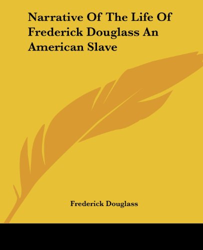Narrative of the Life of Frederick Douglass an American Slave - Frederick Douglass