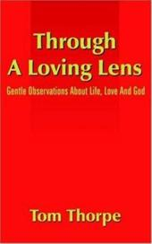 Through a Loving Lens: Gentle Observations about Life, Love and God