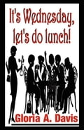It's Wednesday, Let's Do Lunch!