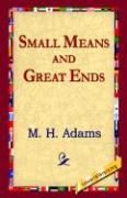 Small Means and Great Ends - Adams, M. H.