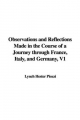 Observations and Reflections Made in the Course of a Journey Through France, Italy, and Germany, V1
