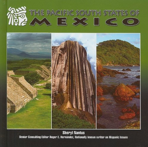 The Pacific South States of Mexico (Mexico-Beautiful Land, Diverse People) - Sheryl Nantus