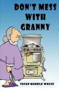 Don't Mess with Granny - Wolfe, Susan Markle