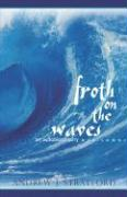 Froth on the Waves: An Autobiography - Stratford, Andrew J.