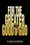 For the Greater Good of God - Snyder, Casey
