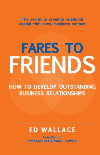 Fares to Friends: How to Develop Outstanding Business Relationships - Ed Wallace
