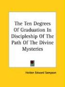 The Ten Degrees of Graduation in Discipleship of the Path of the Divine Mysteries - Sampson, Holden Edward