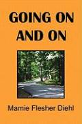 Going on and on - Diehl, Mamie Flesher