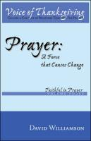 Prayer Prayer: A Force That Causes Change a Force That Causes Change - Williamson, David