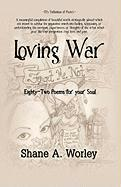 Loving War: Eighty-Two Poems for Your Soul
