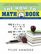 The How to: Math Book: Building the Foundation to Succeed in Math - Pilar Ammons, Ammons