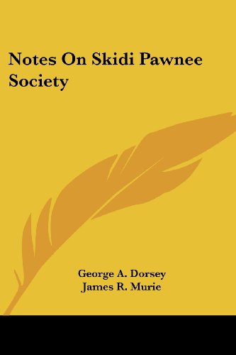 Notes on Skidi Pawnee Society - George A. Dorsey; James R. Murie